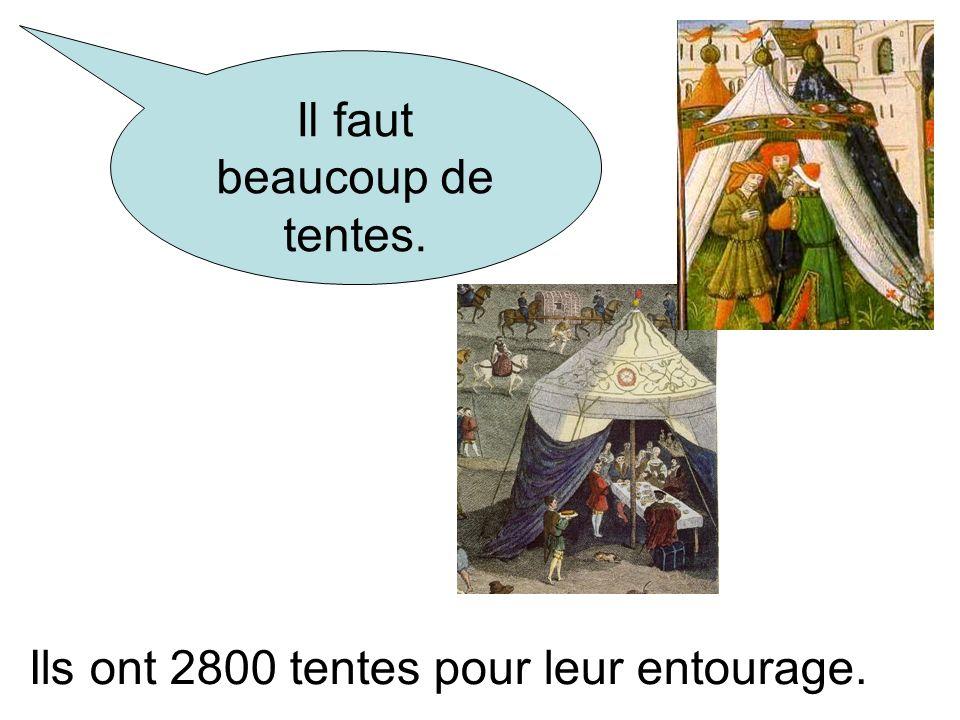 Il faut beaucoup de tentes. Ils ont 2800 tentes pour leur entourage.