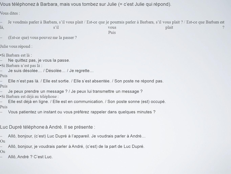 Vous téléphonez à Barbara, mais vous tombez sur Julie (= cest Julie qui répond). Vous dites : Je voudrais parler à Barbara, sil vous plait / Est-ce qu