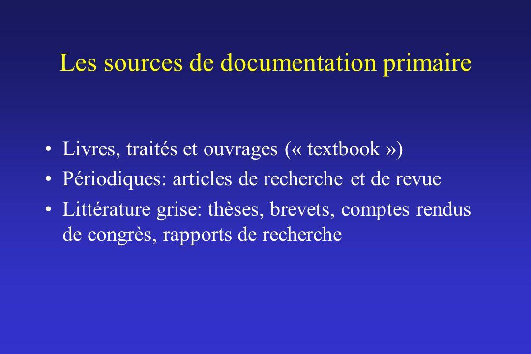 Les sources de documentation primaire Livres, traités et ouvrages (« textbook ») Périodiques: articles de recherche et de revue Littérature grise: thè