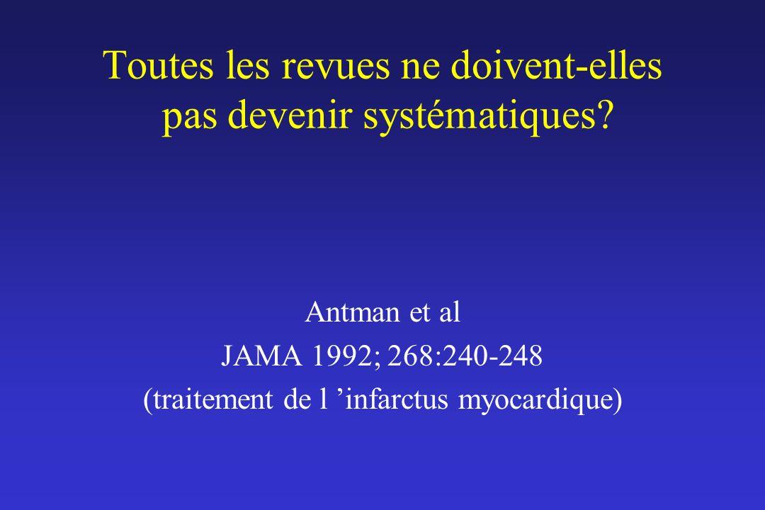 Toutes les revues ne doivent-elles pas devenir systématiques? Antman et al JAMA 1992; 268:240-248 (traitement de l infarctus myocardique)