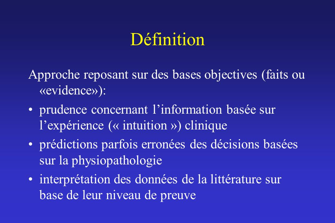 Définition Approche reposant sur des bases objectives (faits ou «evidence»): prudence concernant linformation basée sur lexpérience (« intuition ») cl