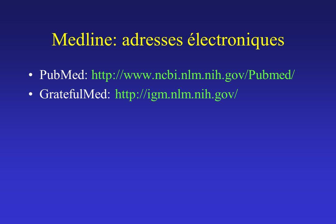 Medline: adresses électroniques PubMed: http://www.ncbi.nlm.nih.gov/Pubmed/ GratefulMed: http://igm.nlm.nih.gov/
