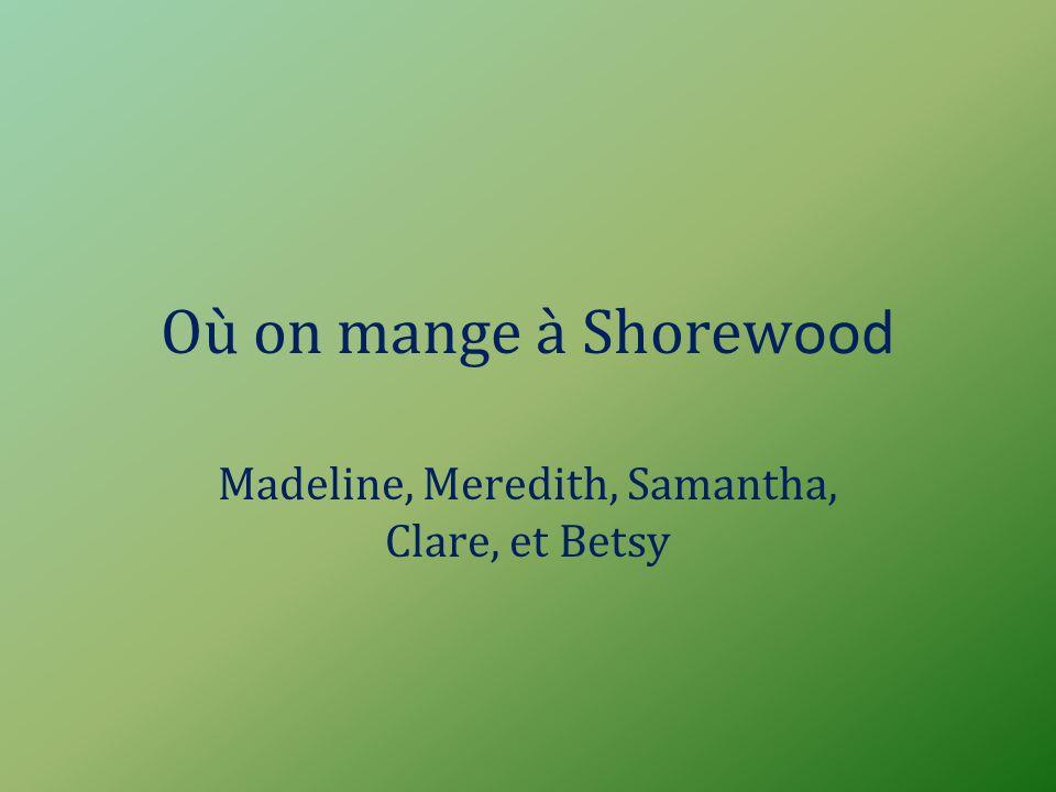 Où on mange à Shorew ood Madeline, Meredith, Samantha, Clare, et Betsy