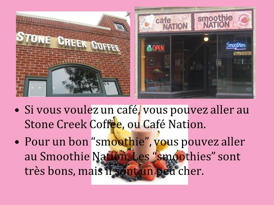 Si vous voulez un café, vous pouvez aller au Stone Creek Coffee, ou Café Nation. Pour un bon smoothie, vous pouvez aller au Smoothie Nation. Les smoot