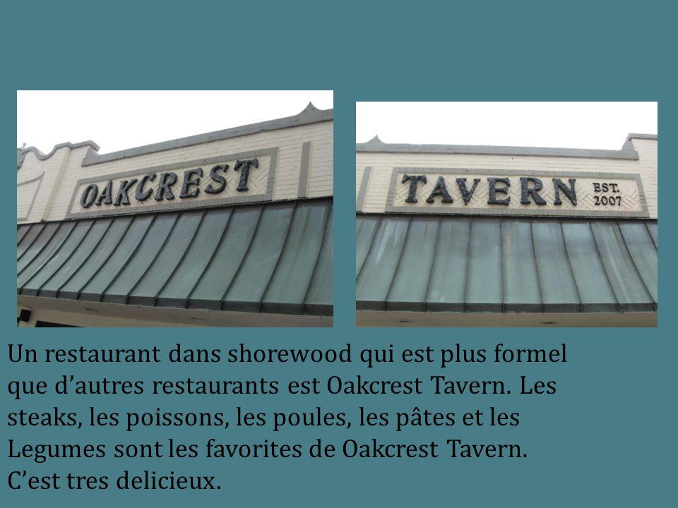 Un restaurant dans shorewood qui est plus formel que dautres restaurants est Oakcrest Tavern. Les steaks, les poissons, les poules, les pâtes et les L