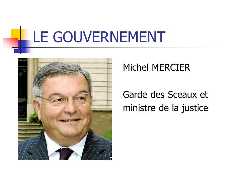 LE GOUVERNEMENT Michel MERCIER Garde des Sceaux et ministre de la justice