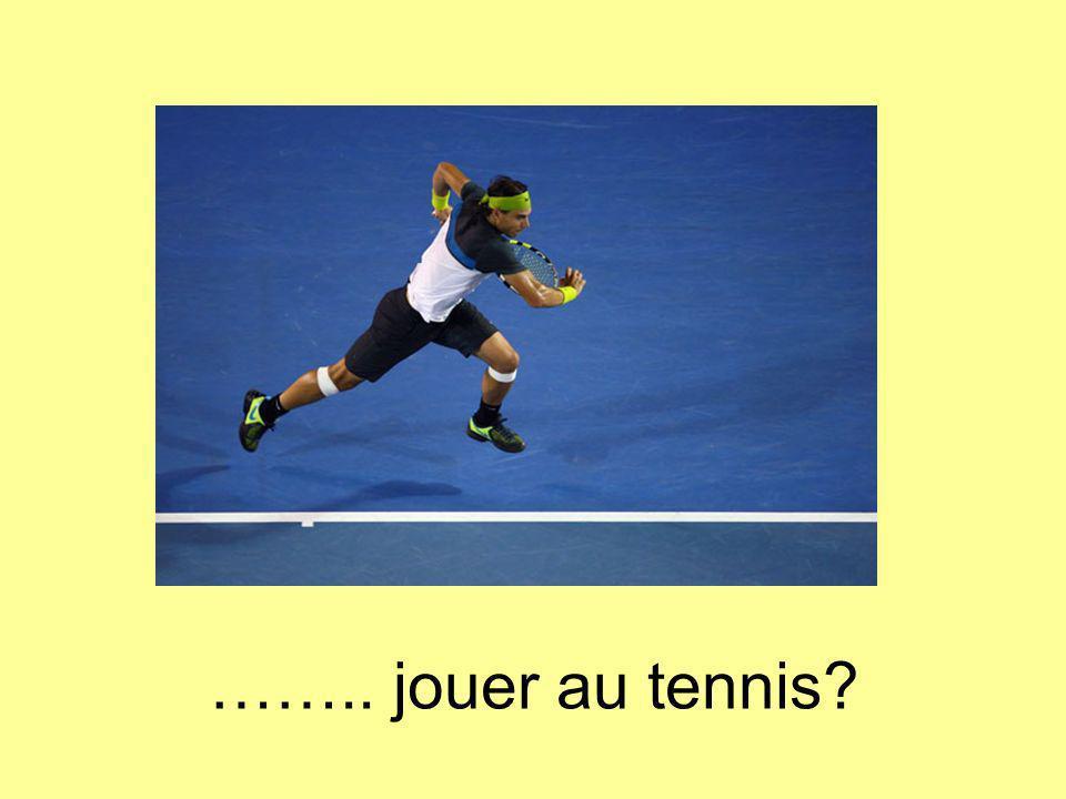 …….. jouer au tennis?