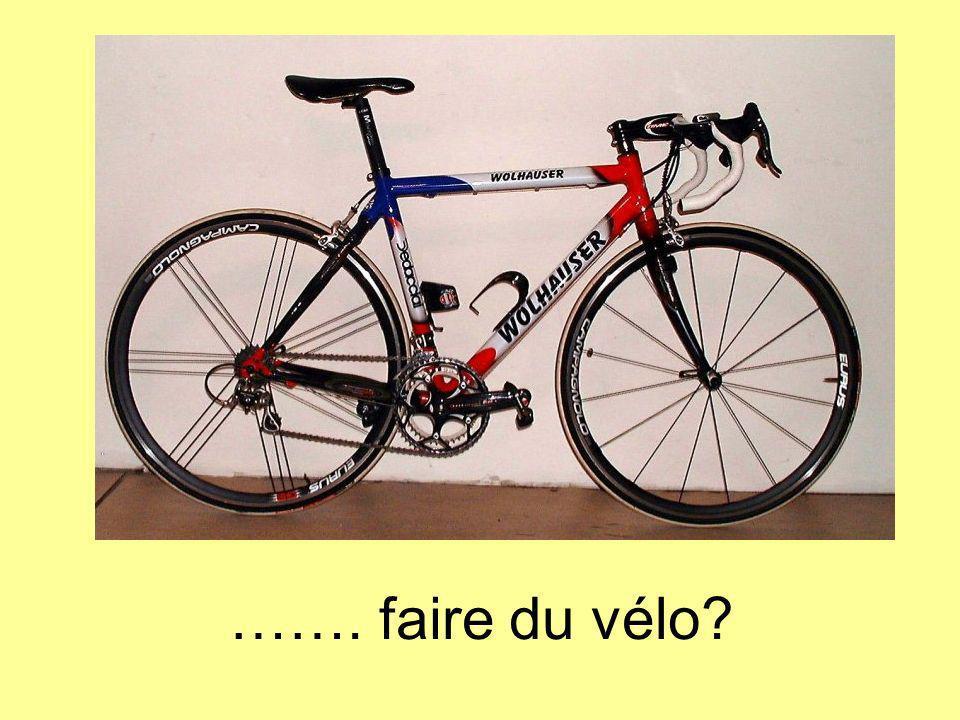 ……. faire du vélo?