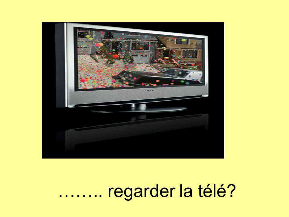 …….. regarder la télé?