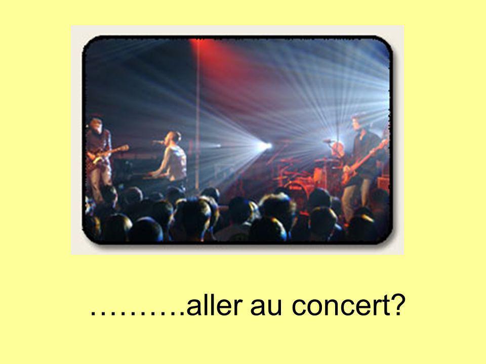 ……….aller au concert?