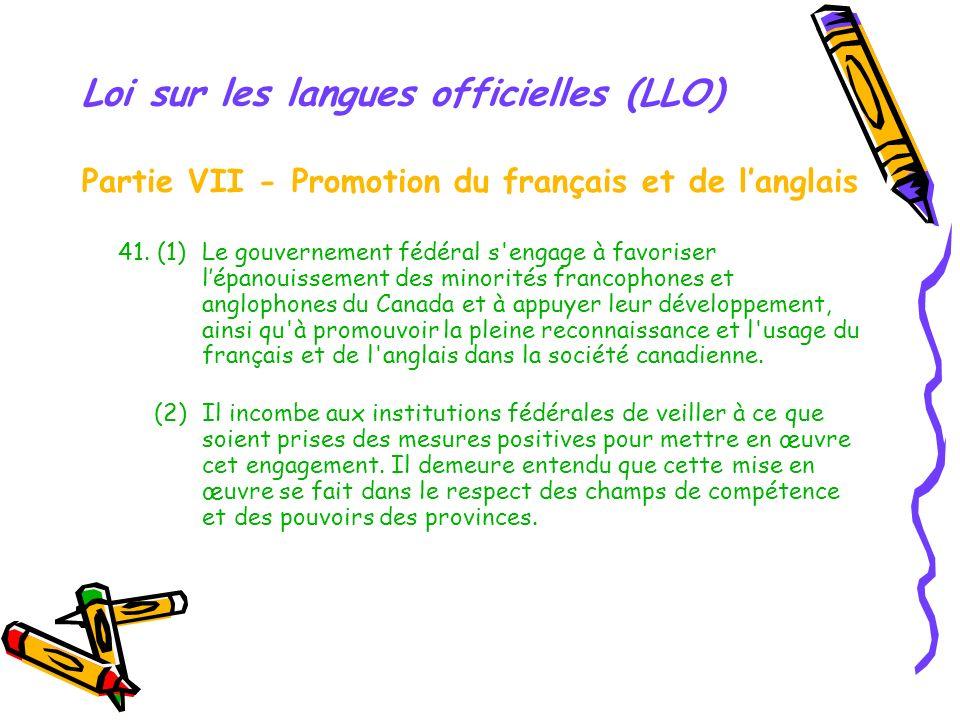 Loi sur les langues officielles (LLO) Partie VII - Promotion du français et de langlais 41.