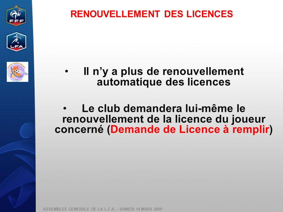 ASSEMBLEE GENERALE DE LA L.F.A. – SAMEDI 14 MARS 2009 Il ny a plus de renouvellement automatique des licences Le club demandera lui-même le renouvelle