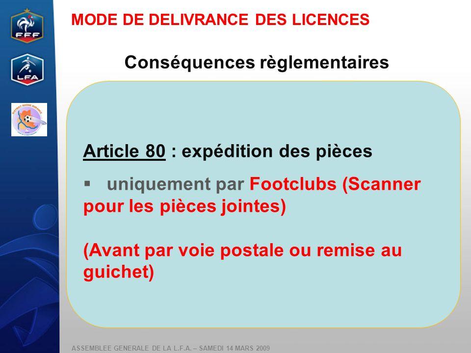 ASSEMBLEE GENERALE DE LA L.F.A. – SAMEDI 14 MARS 2009 Conséquences règlementaires Article 80 : expédition des pièces uniquement par Footclubs (Scanner
