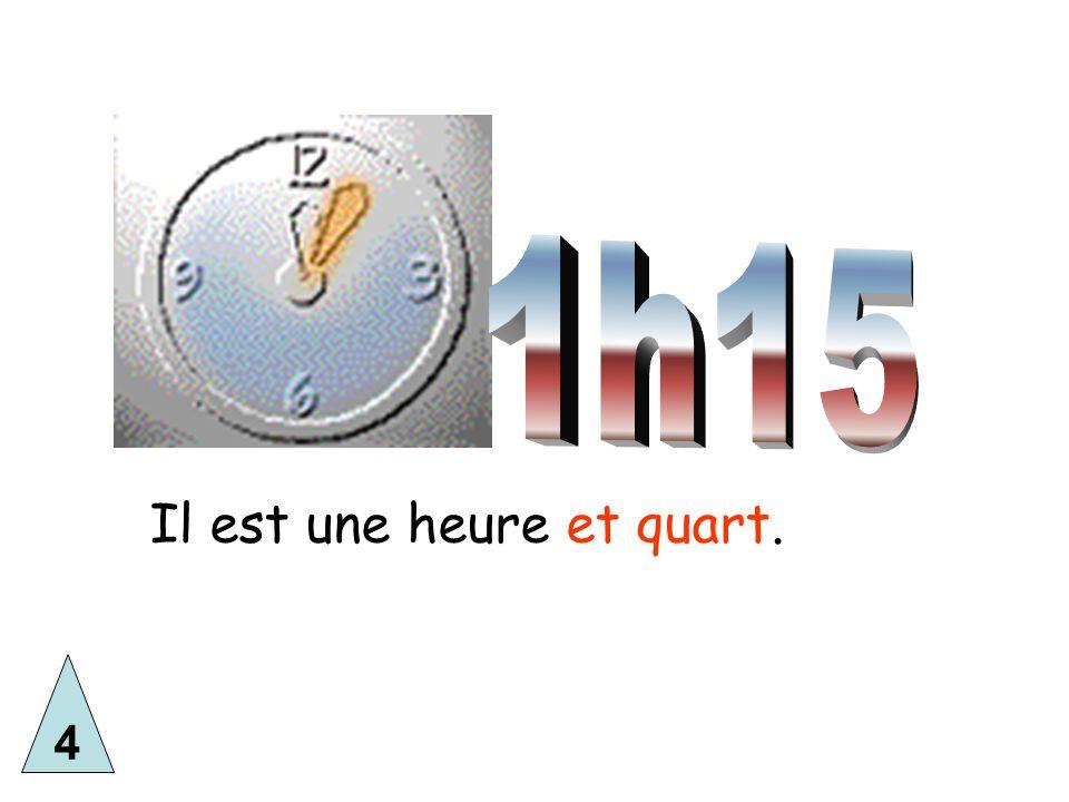 4 Il est une heure et quart.