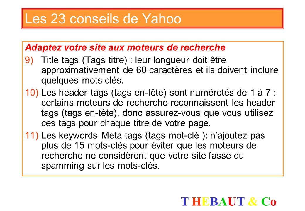 T HEBAUT & CoT HEBAUT & Co Les 23 conseils de Yahoo Soyez professionnel 1)Commencez par concevoir un solide business plan 2)Soyez cohérent dans votre