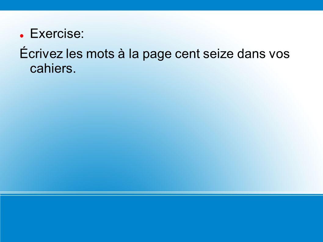 Exercise: Écrivez les mots à la page cent seize dans vos cahiers.
