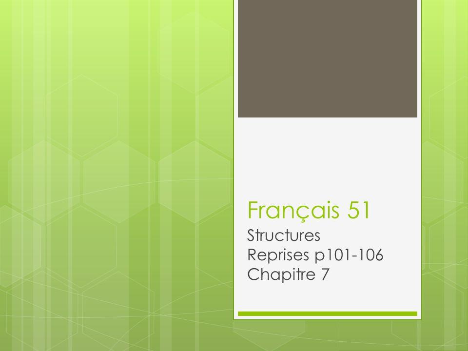 Français 51 Structures Reprises p101-106 Chapitre 7