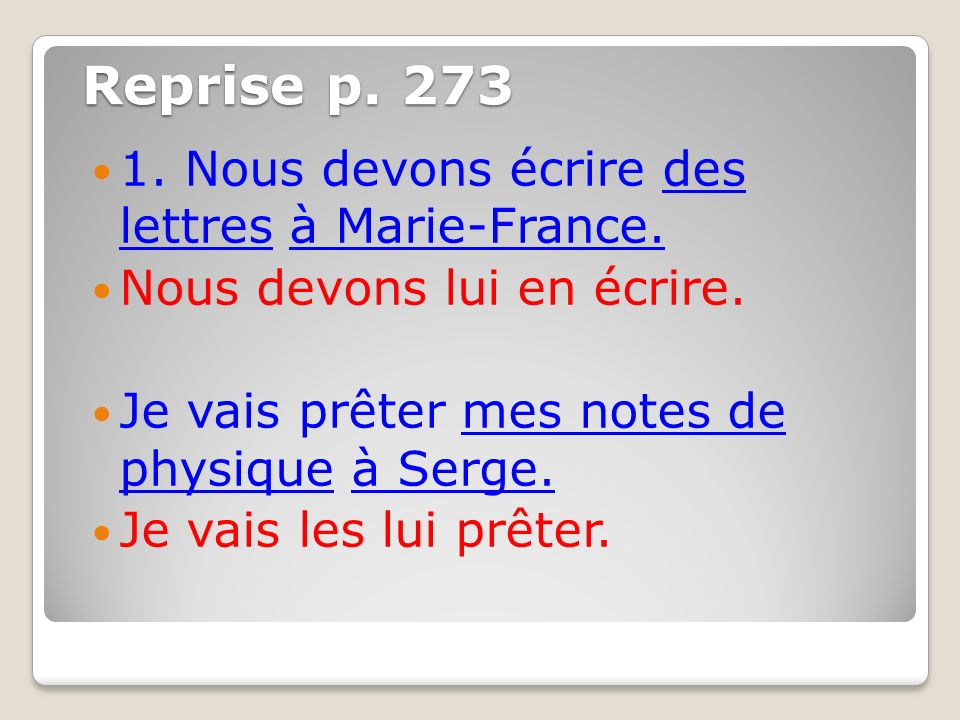 Reprise p. 273 1. Nous devons écrire des lettres à Marie-France.