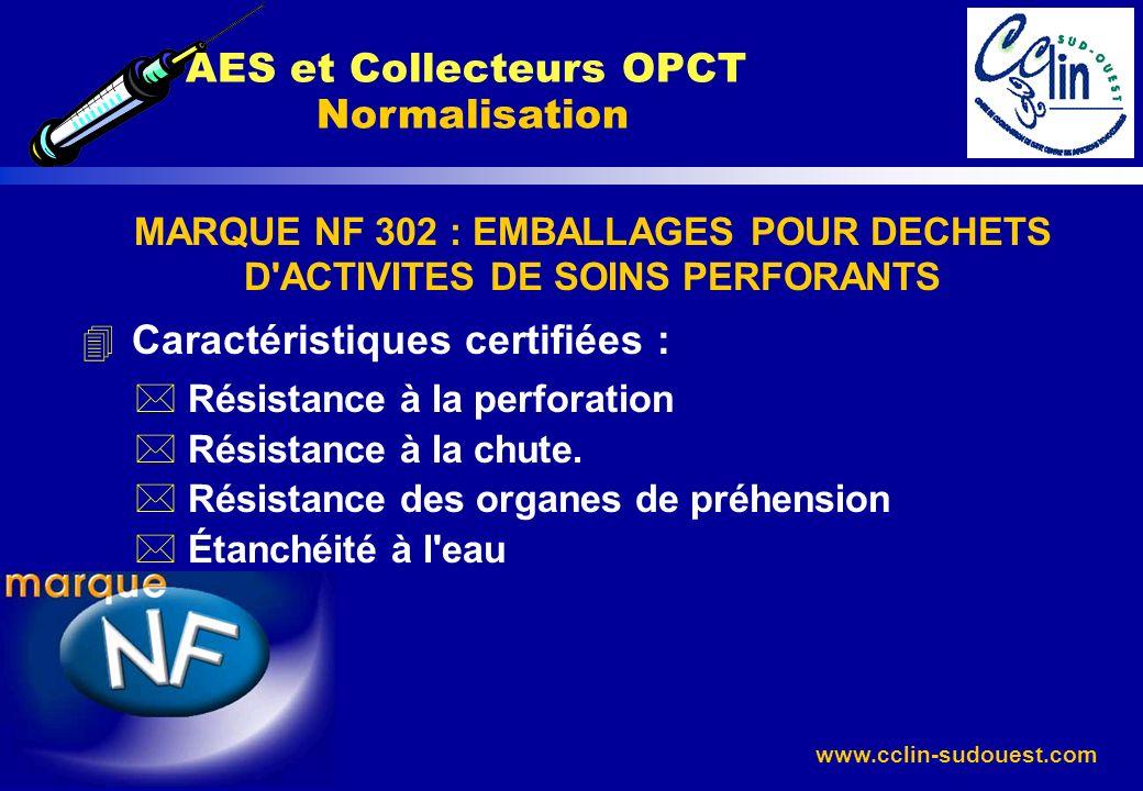 www.cclin-sudouest.com MARQUE NF 302 : EMBALLAGES POUR DECHETS D'ACTIVITES DE SOINS PERFORANTS 4 Caractéristiques certifiées : * Résistance à la perfo