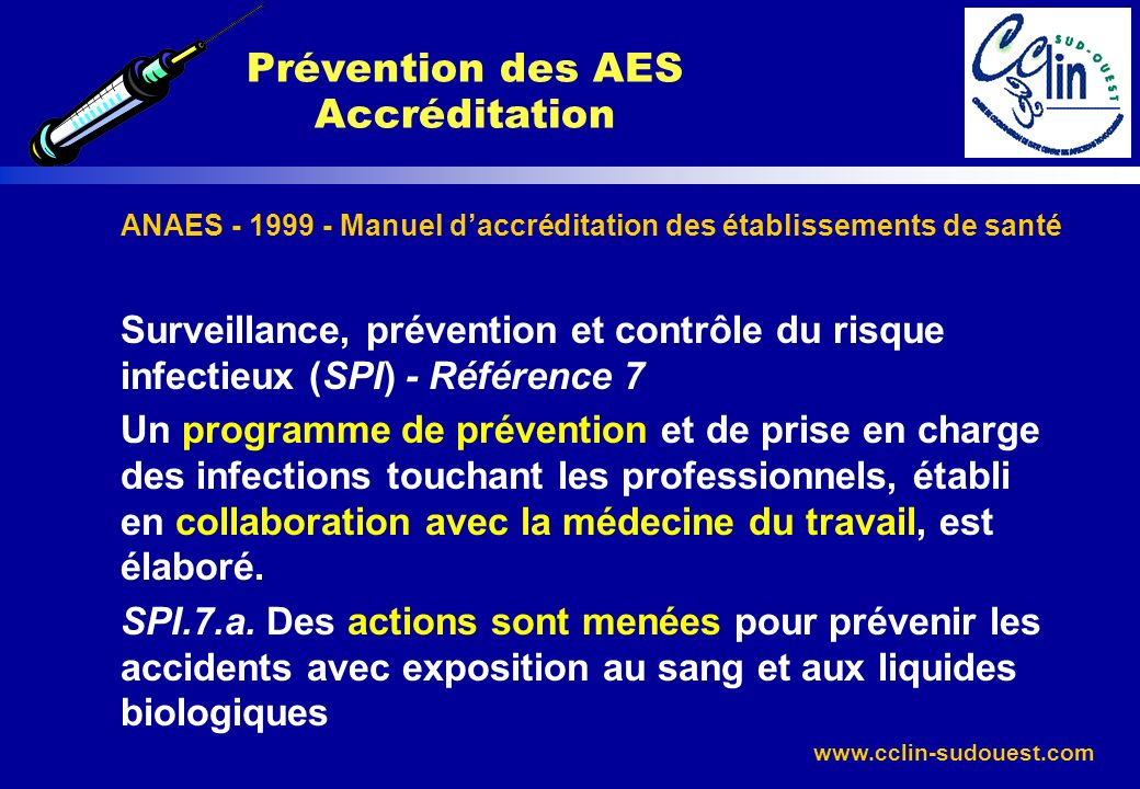 www.cclin-sudouest.com ANAES - 1999 - Manuel daccréditation des établissements de santé Surveillance, prévention et contrôle du risque infectieux (SPI