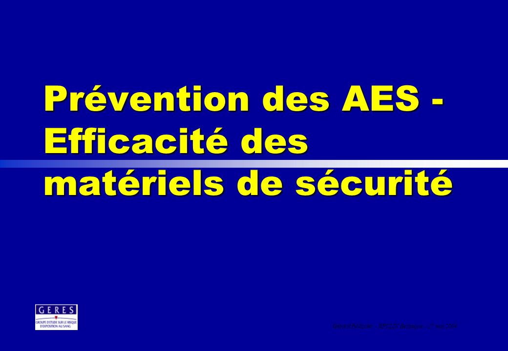 Prévention des AES - Efficacité des matériels de sécurité Gérard Pellissier - RFCLIN Besançon - 27 mai 2004