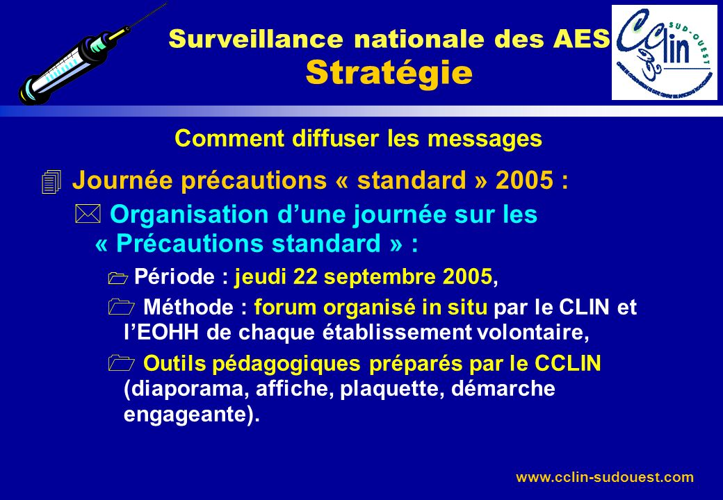 www.cclin-sudouest.com Comment diffuser les messages 4 Journée précautions « standard » 2005 : * Organisation dune journée sur les « Précautions stand