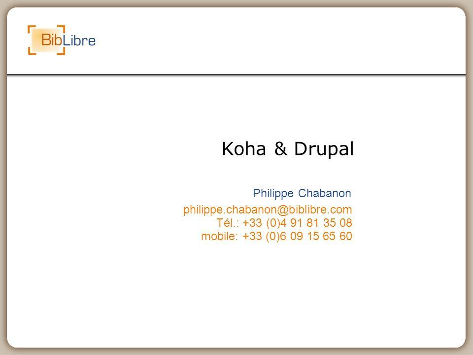 Koha & Drupal Philippe Chabanon philippe.chabanon@biblibre.com Tél.: +33 (0)4 91 81 35 08 mobile: +33 (0)6 09 15 65 60