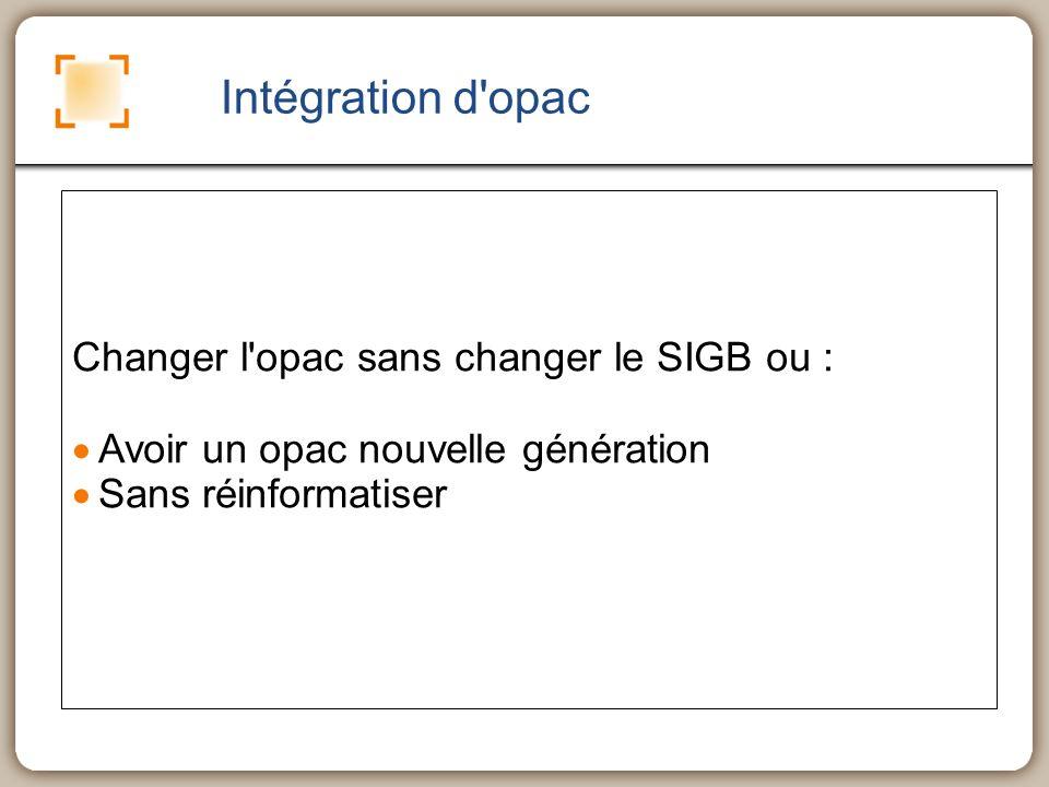 Intégration d opac Changer l opac sans changer le SIGB ou : Avoir un opac nouvelle génération Sans réinformatiser