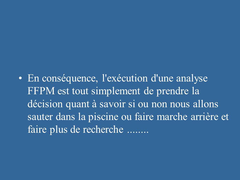 En conséquence, l'exécution d'une analyse FFPM est tout simplement de prendre la décision quant à savoir si ou non nous allons sauter dans la piscine