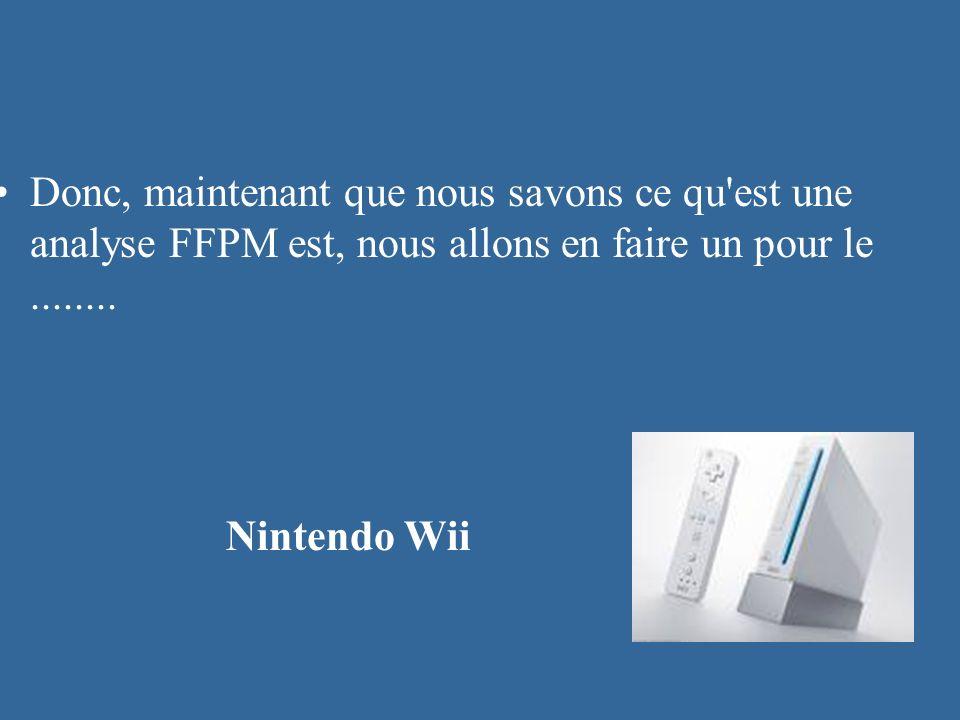 Donc, maintenant que nous savons ce qu'est une analyse FFPM est, nous allons en faire un pour le........ Nintendo Wii