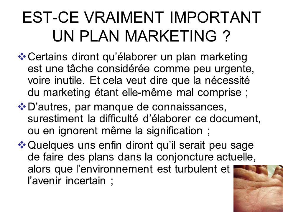 22 EST-CE VRAIMENT IMPORTANT UN PLAN MARKETING ? Certains diront quélaborer un plan marketing est une tâche considérée comme peu urgente, voire inutil