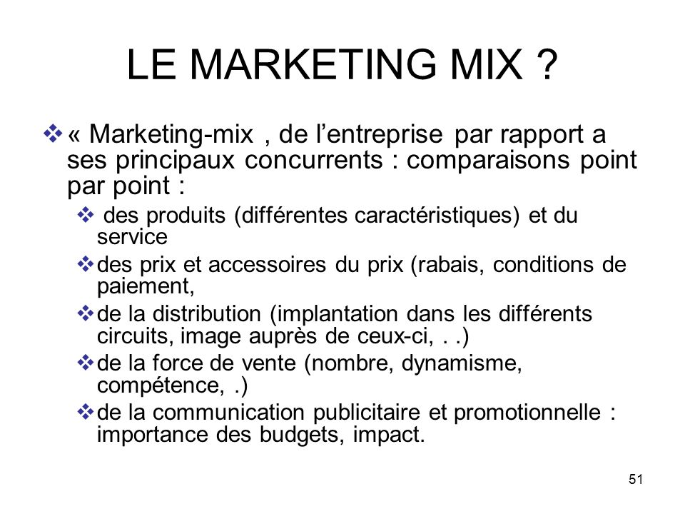51 LE MARKETING MIX ? « Marketing-mix, de lentreprise par rapport a ses principaux concurrents : comparaisons point par point : des produits (différen