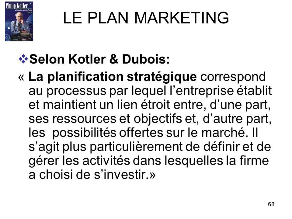68 LE PLAN MARKETING Selon Kotler & Dubois: « La planification stratégique correspond au processus par lequel lentreprise établit et maintient un lien