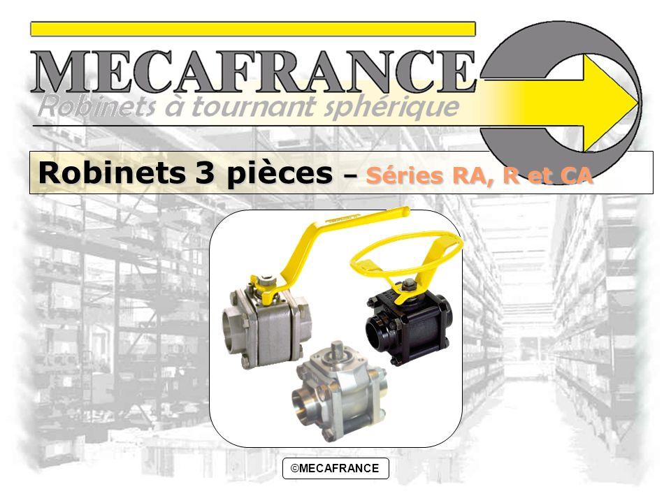 Version CD01.Rev0©MECAFRANCE1 ©MECAFRANCE Robinets 3 pièces – Séries RA, R et CA
