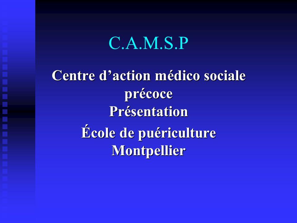 CAMSP Les centres daction médico sociale précoce ont pour but dassurer le dépistage, le traitement ambulatoire et la rééducation des enfants de 0 à 6 ans qui présentent des déficits sensoriels, moteurs ou mentaux.