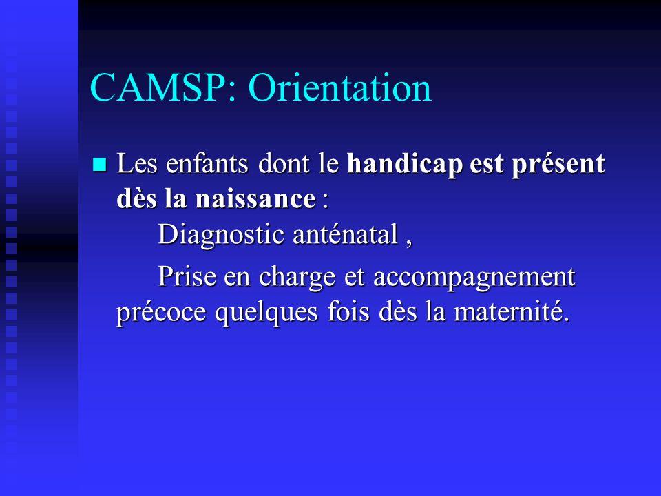 CAMSP: Orientation Les enfants présentant des troubles non visibles demblée : Définition dune population à risque ; consultation de prévention surveillance.