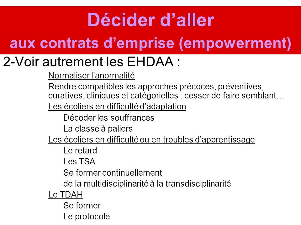 Décider daller aux contrats demprise (empowerment) 2-Voir autrement les EHDAA : Normaliser lanormalité Rendre compatibles les approches précoces, prév