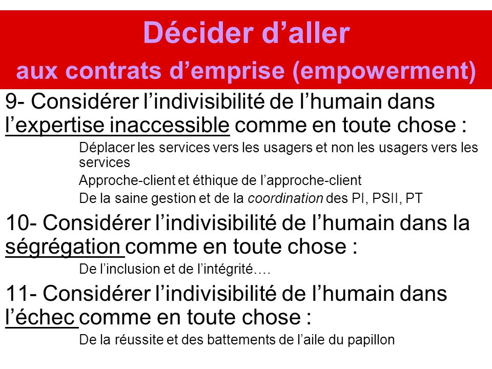 Décider daller aux contrats demprise (empowerment) 9- Considérer lindivisibilité de lhumain dans lexpertise inaccessible comme en toute chose : Déplac