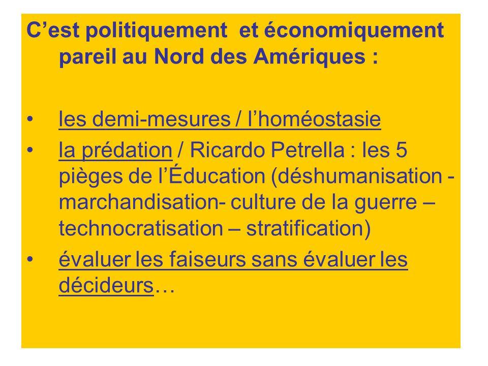 Cest politiquement et économiquement pareil au Nord des Amériques : les demi-mesures / lhoméostasie la prédation / Ricardo Petrella : les 5 pièges de