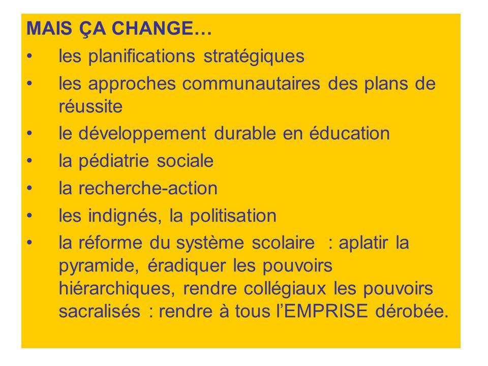 MAIS ÇA CHANGE… les planifications stratégiques les approches communautaires des plans de réussite le développement durable en éducation la pédiatrie