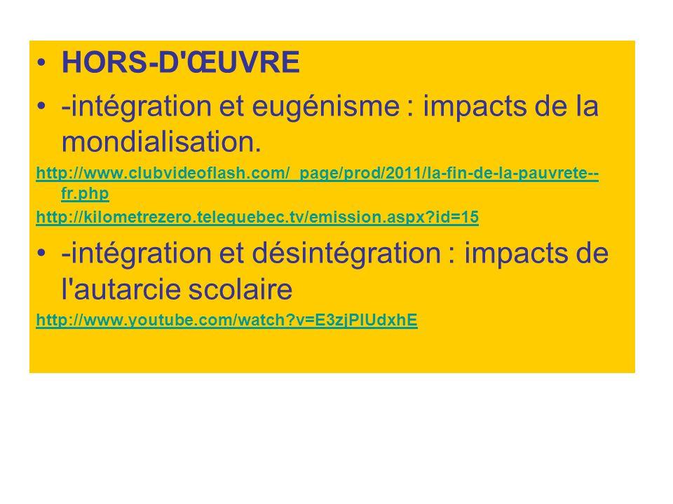 HORS-D'ŒUVRE -intégration et eugénisme : impacts de la mondialisation. http://www.clubvideoflash.com/_page/prod/2011/la-fin-de-la-pauvrete-- fr.php ht