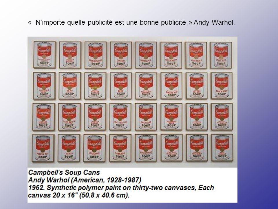 « Nimporte quelle publicité est une bonne publicité » Andy Warhol.