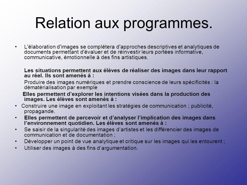 Relation aux programmes. L'élaboration d'images se complétera d'approches descriptives et analytiques de documents permettant d'évaluer et de réinvest