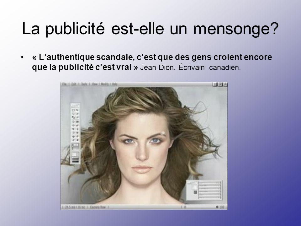 « Lauthentique scandale, cest que des gens croient encore que la publicité cest vrai » Jean Dion. Écrivain canadien. La publicité est-elle un mensonge