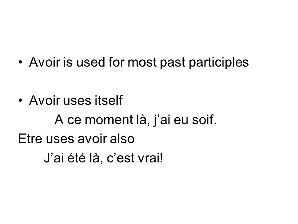 Avoir is used for most past participles Avoir uses itself A ce moment là, jai eu soif.