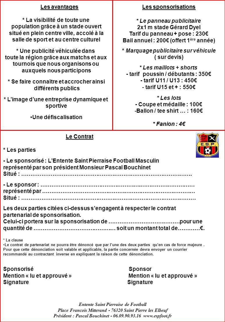 Le Contrat * Les parties - Le sponsorisé : LEntente Saint Pierraise Football Masculin représenté par son président Monsieur Pascal Bouchinet Situé : ………………………………………………………………………………….