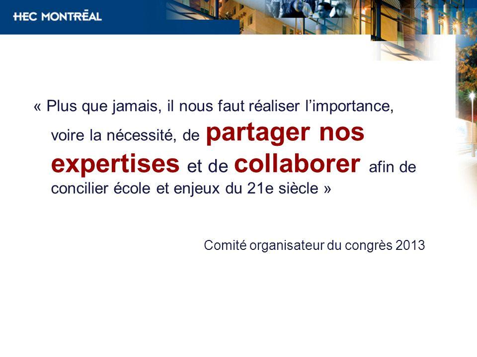 Comité organisateur du congrès 2013 « Plus que jamais, il nous faut réaliser limportance, voire la nécessité, de partager nos expertises et de collabo