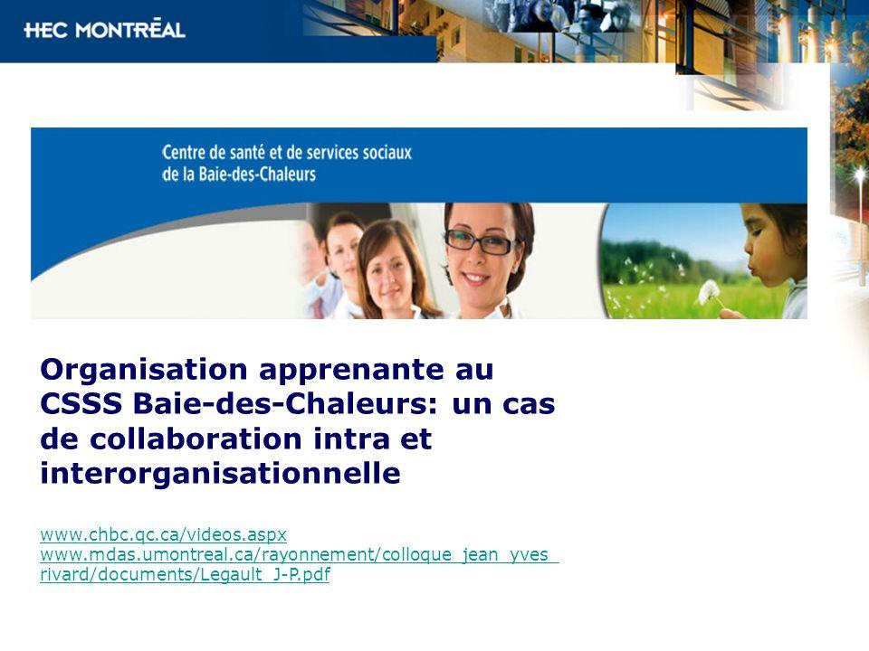 Organisation apprenante au CSSS Baie-des-Chaleurs: un cas de collaboration intra et interorganisationnelle www.chbc.qc.ca/videos.aspx www.mdas.umontre