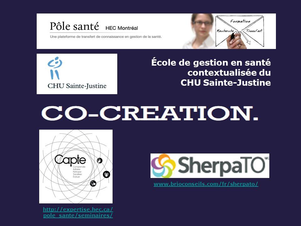 École de gestion en santé contextualisée du CHU Sainte-Justine http://expertise.hec.ca/ pole_sante/seminaires/ www.brioconseils.com/fr/sherpato/