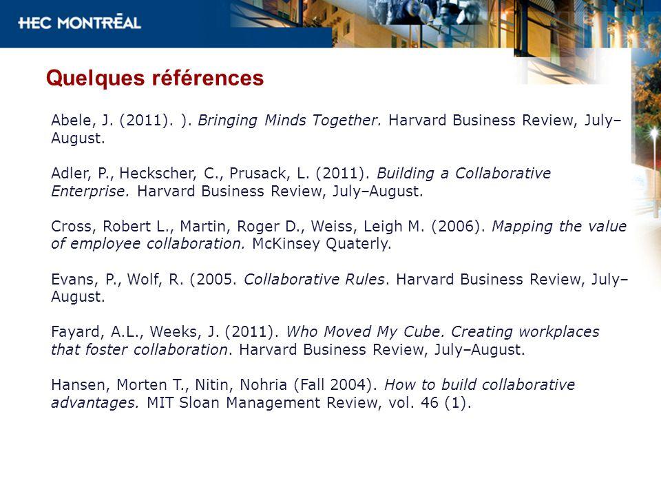 Quelques références Abele, J. (2011). ). Bringing Minds Together. Harvard Business Review, July– August. Adler, P., Heckscher, C., Prusack, L. (2011).
